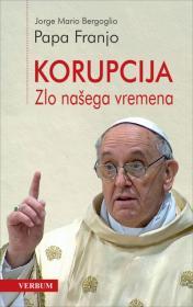 Korupcija - Zlo našega vremena / Papa Franjo - Jorge Mario Bergoglio